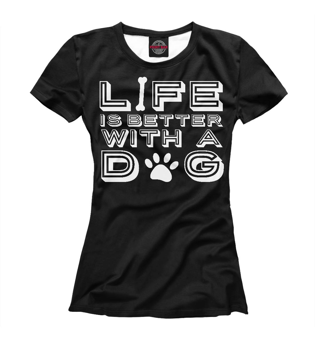Купить Жизнь лучше с собакой, Printbar, Футболки, DOG-760623-fut-1