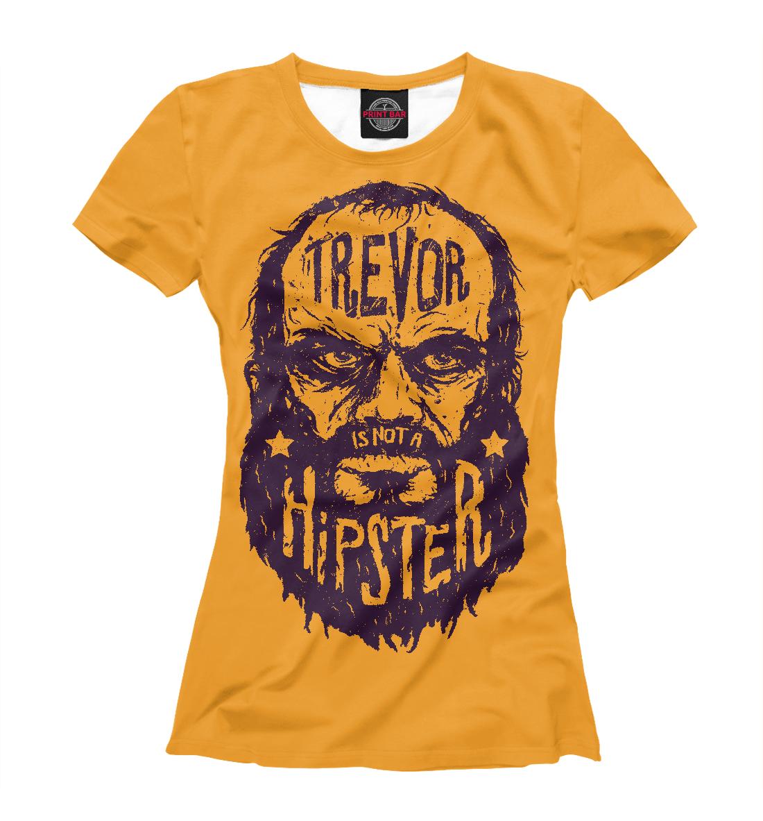 Купить Тревор не хипстер, Printbar, Футболки, HIP-796339-fut-1