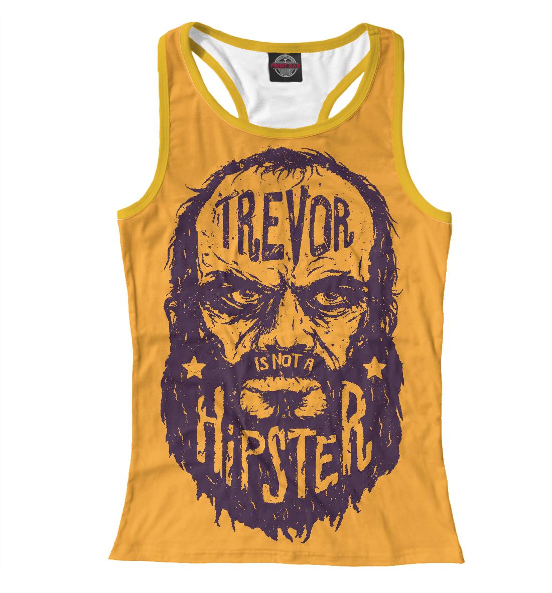 Купить Тревор не хипстер, Printbar, Майки борцовки, HIP-796339-mayb-1