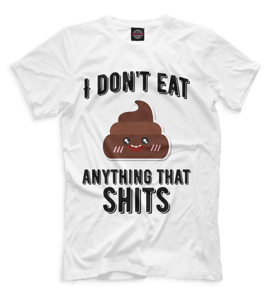 I Dont Eat Anything That Shits