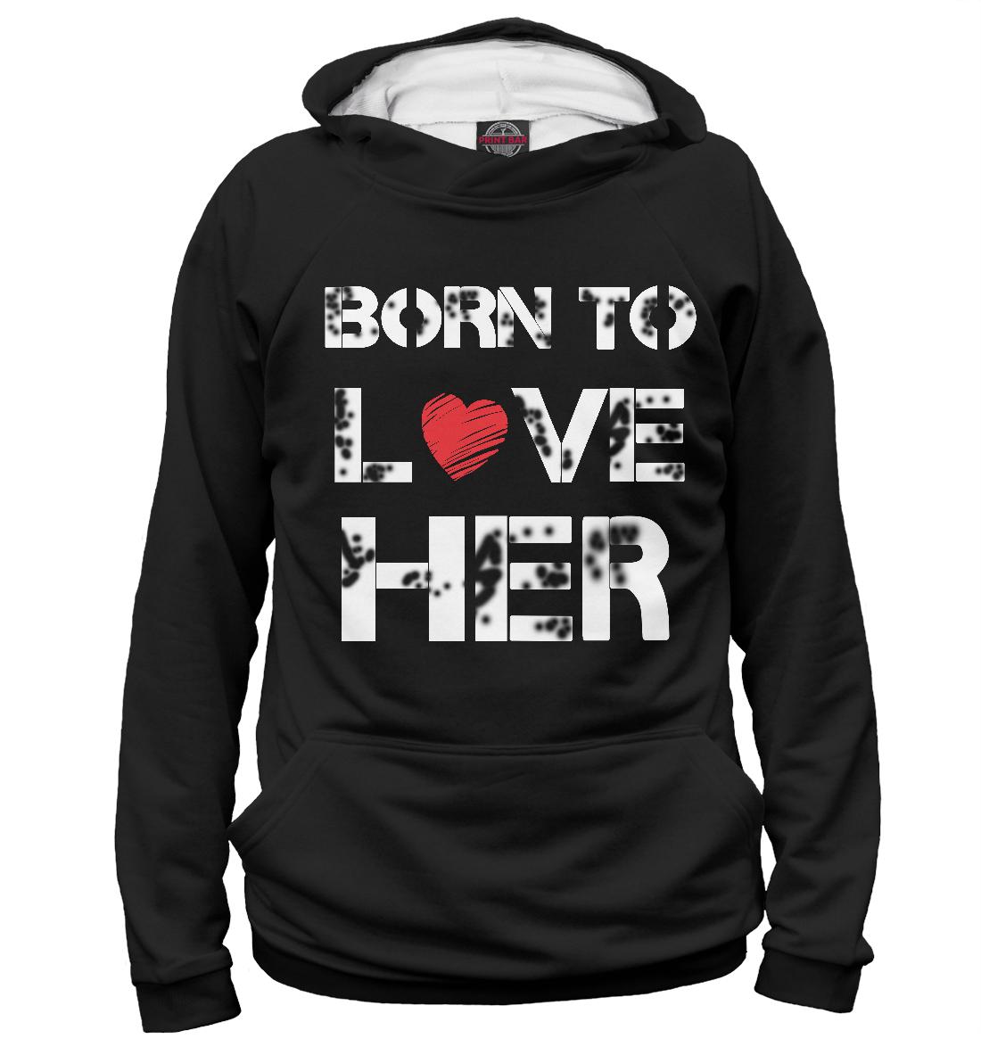 Купить Born to love HER, Printbar, Худи, 14F-164218-hud