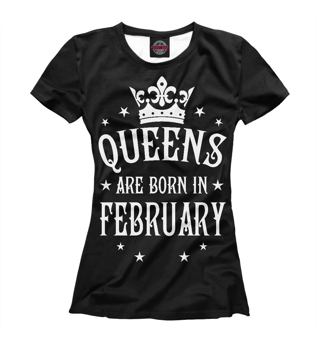 Купить Королевы рождаются в феврале, Printbar, Футболки, DRZ-497726-fut-1