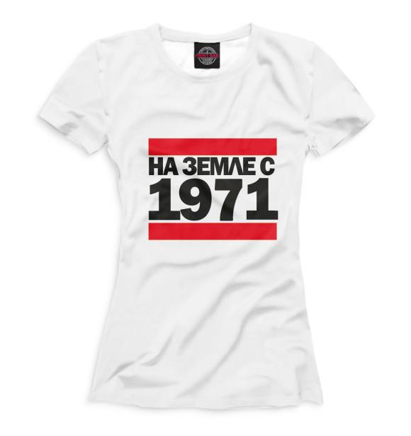 Купить Женская футболка На Земле с 1971 DSI-940999-fut-1