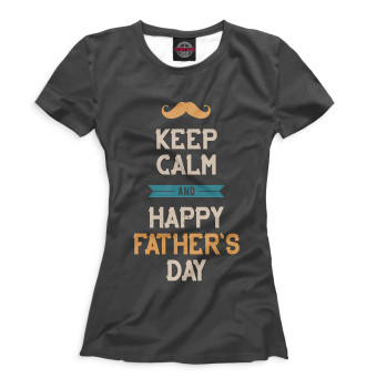 Женская Футболка Keep Calm And Happy Fathers Day