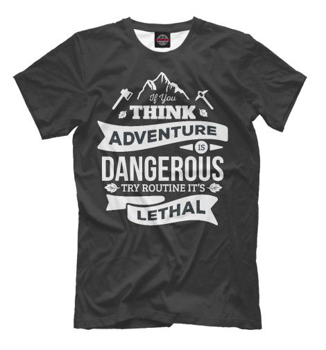 Купить Мужская футболка If you think adventure is dangerous try routine it's lethal NDP-331715-fut-2
