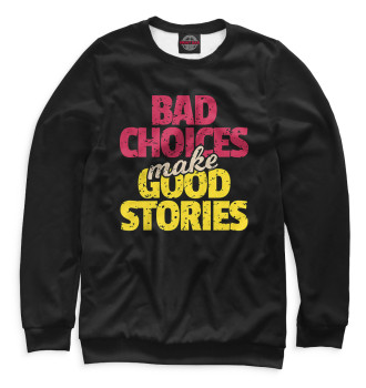Женский Свитшот Bad Choices make Good Stories