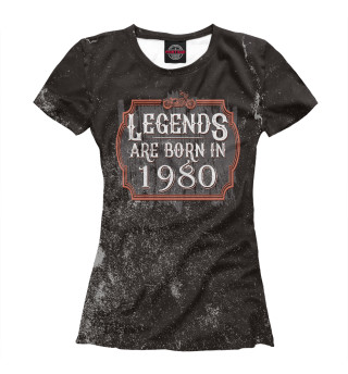 Женская футболка Legends Are Born In 1980