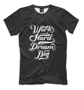 Мужская  Work Hard Dream Big