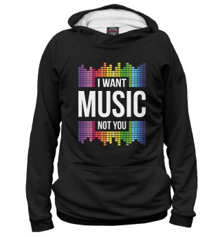 Худи для девочки I want music, not you