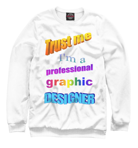 Свитшот Print Bar Trust me, I'm a professional graphic designer graphic print fit
