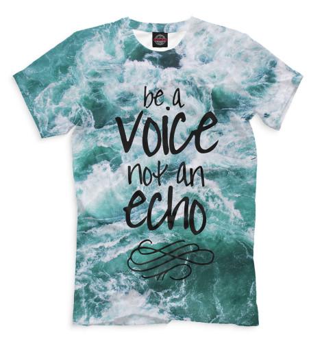 Мужская футболка Be a Voice - Not an Echo