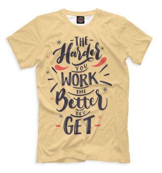 Мужская  The Harder You Work The Better You Get
