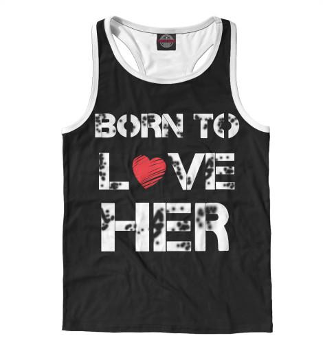 Майка борцовка Print Bar Born to love HER майка борцовка print bar chelsea born to win