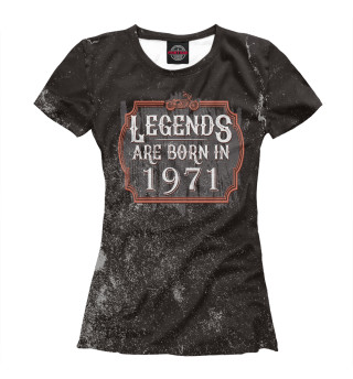 Женская футболка Legends Are Born In 1971