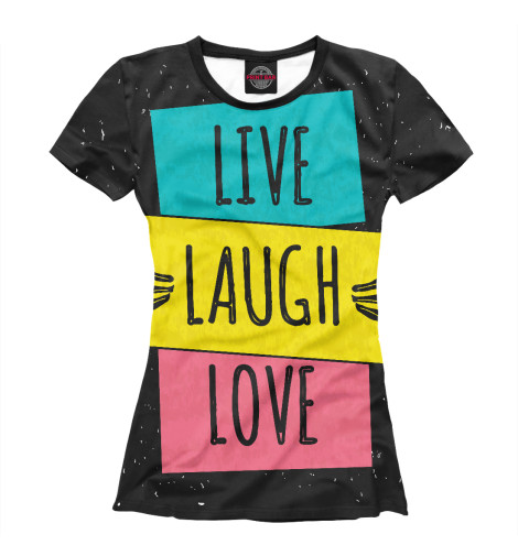 Футболка Print Bar LIVE. LAUGH. LOVE. (ЖИВИ.СМЕЙСЯ.ЛЮБИ) палетки essence live laugh celebrate palette 8