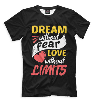 Мужская Футболка Dream Without Fear Love Without Limits
