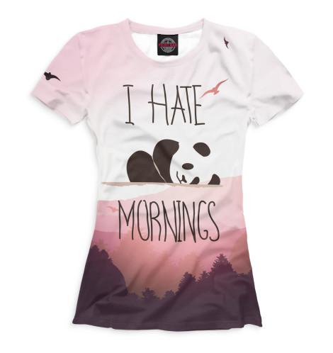 Женская футболка I Hate Mornings