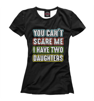 Футболка для девочек You can't scare me I have 2 daughters