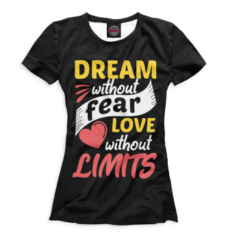 Женская Футболка Dream Without Fear Love Without Limits