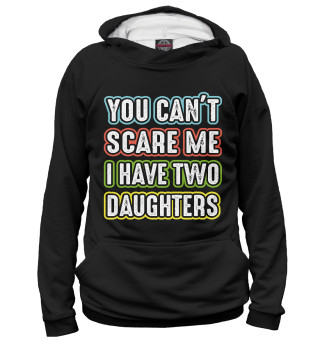 Женское худи You can't scare me I have 2 daughters