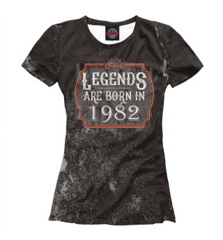 Женская футболка Legends Are Born In 1982