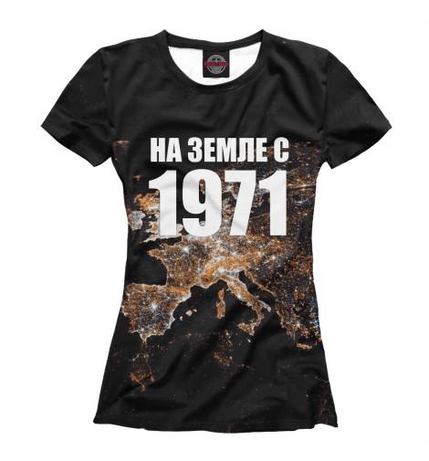 Купить Женская футболка На Земле с 1971 DSI-328052-fut-1