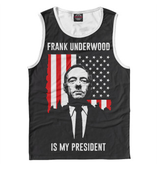 Мужская майка Frank Underwood Is My President