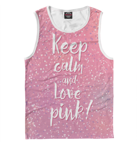 Майка Print Bar Keep calm and love pink футболка wearcraft premium printio keep calm art