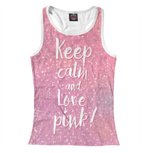 Майка борцовка Print Bar Keep calm and love pink футболка wearcraft premium printio keep calm and play pokemon
