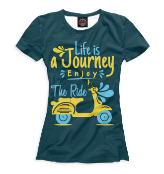 Женская Футболка Life Is A Journey Enjoy The Ride