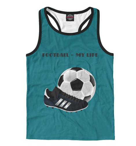 Майка борцовка Print Bar Футбол-моя жизнь журно дюрей а моя новая жизнь
