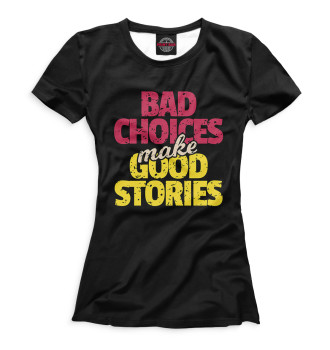 Женская  Bad Choices make Good Stories