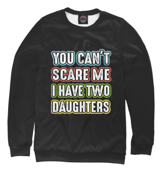 Женский свитшот You can't scare me I have 2 daughters